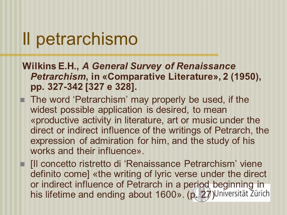 Il petrarchismo Wilkins E.H., A General Survey of Renaissance Petrarchism, in «Comparative Literature», 2 (1950), pp. 327-342 [327 e 328].